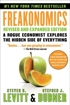 Freakonomics : a rogue economist explores the hidden side of everything Steven D. Levitt and Stephen J. Dubner.