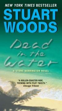 Dead in the water : a novel Stuart Woods.