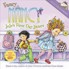 Fancy Nancy : Jojo's first day jitters / based on the creation of Jane O'Connor and Robin Preiss Glasser.