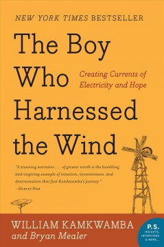 The boy who harnessed the wind : creating currents of electricity and hope William Kamkwamba and Bryan Mealer.
