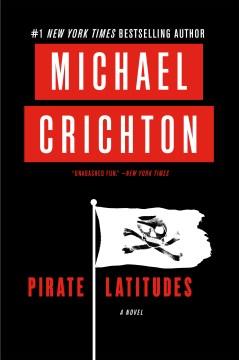 Pirate latitudes : a novel Michael Crichton.