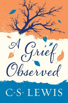 A grief observed C.S. Lewis.
