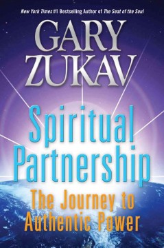 Spiritual partnership : the journey to authentic power Gary Zukav.