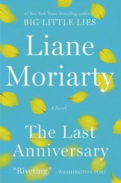 The last anniversary Liane Moriarty.