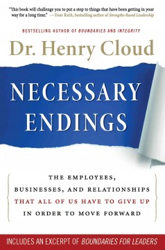 Necessary endings : the employees, businesses, and relationships that all of us have to give up in order to move forward Henry Cloud.