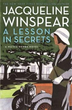 A lesson in secrets : a Maisie Dobbs novel Jacqueline Winspear.