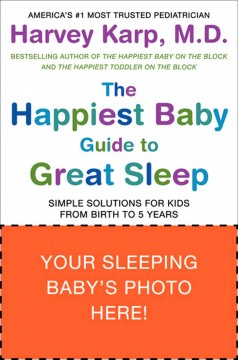 The happiest baby guide to great sleep : simple solutions for kids from birth to 5 years Harvey Karp.
