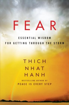 Fear : Essential Wisdom for Getting Through the Storm Hanh, Thich Nhat.