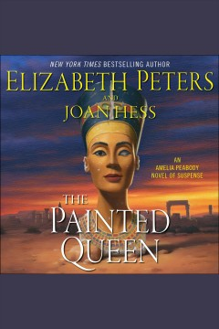 The Painted Queen : an Amelia Peabody novel of suspense [electronic resource] / Elizabeth Peters and Joan Hess.