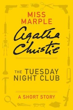 The Tuesday night club : a short story