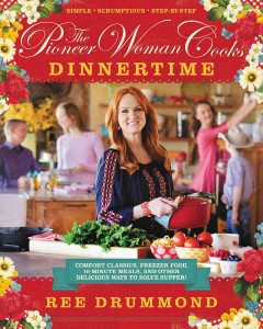 The pioneer woman cooks : dinnertime : comfort classics, freezer food, 16-minute meals, and other delicious ways to solve supper Ree Drummond.