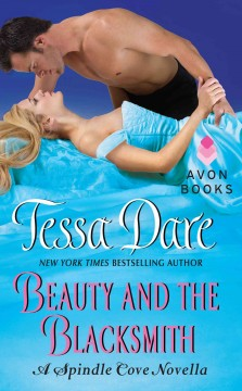 Beauty and the Blacksmith : a Spindle Cove Novella Dare, Tessa.