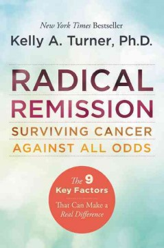 Radical remission : surviving cancer against all odds