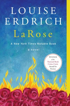 LaRose : a novel Louise Erdrich.