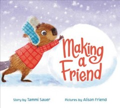 Making a friend / story by Tammi Sauer ; pictures by Alison Friend.