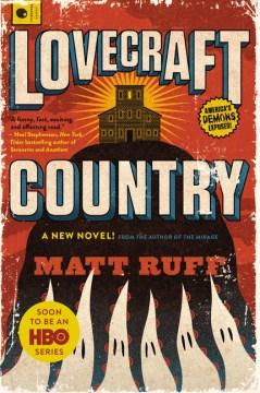 Lovecraft Country : a novel Matt Ruff.