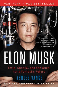 Elon Musk : Tesla, SpaceX, and the quest for a fantastic future Ashlee Vance.
