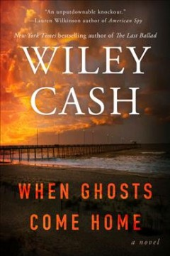 When ghosts come home a novel / Wiley Cash.