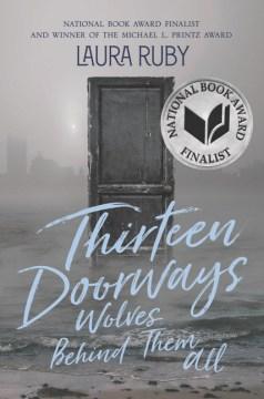 Thirteen doorways, wolves behind them all / Laura Ruby.