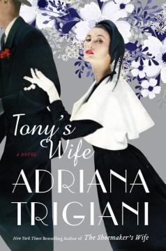 Tony's wife : a novel / Adriana Trigiani.