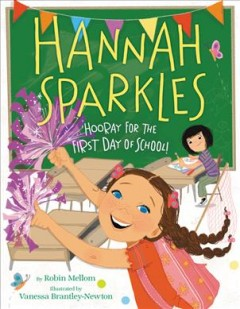Hannah Sparkles : hooray for the first day of school! / by Robin Mellom ; illustrated by Vanessa Brantley-Newton.