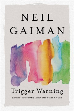 Trigger warning : short fictions and disturbances Neil Gaiman.