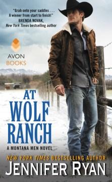 At Wolf Ranch : a Montana men novel Jennifer Ryan.