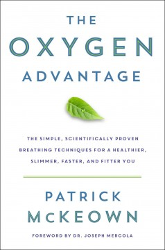 The oxygen advantage : the simple, scientifically proven breathing techniques for a healthier, slimmer, faster, and fitter you Patrick McKeown.
