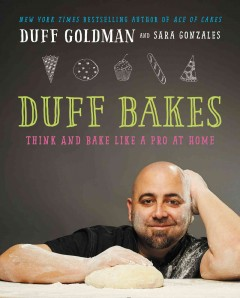 Duff bakes : think and bake like a pro at home Duff Goldman.