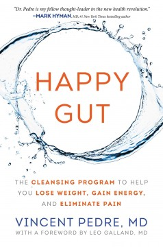 Happy gut : the cleansing program to help you lose weight, gain energy, and eliminate pain Vincent Pedre.