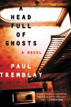 Head full of ghosts : a novel Paul G. Tremblay.