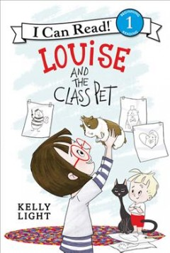 Louise and the class pet / story by Laura Driscoll ; pictures by Kelly Light.