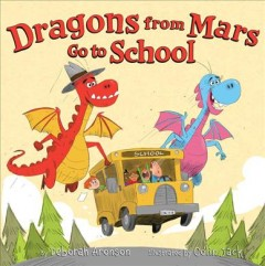 Dragons from Mars go to school / by Deborah Aronson ; illustrated by Colin Jack