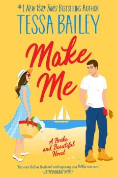 Make me : a broke and beautiful novel Tessa Bailey.