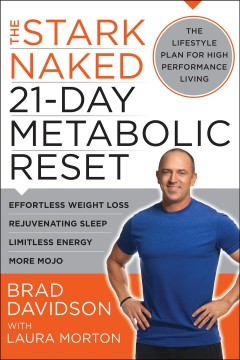 The stark naked 21-day metabolic reset : limitless energy, more mojo, rejuvenating sleep, effortless weight loss Brad Davidson with Laura Morton.