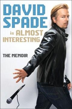 Almost interesting : the memoir David Spade.