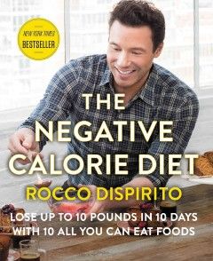 The negative calorie diet : lose up to 10 pounds in 10 days with 10 all you can eat foods Rocco DiSpirito.