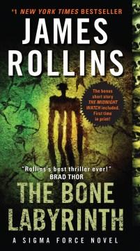 The bone labyrinth : a Sigma Force novel James Rollins.