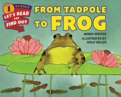 From tadpole to frog / by Wendy Pfeffer ; illustrated by Holly Keller.