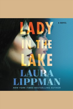 Lady in the lake : a novel [electronic resource] / Laura Lippman.