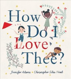 How do I love thee? / Jennifer Adams ; Christopher Silas Neal.