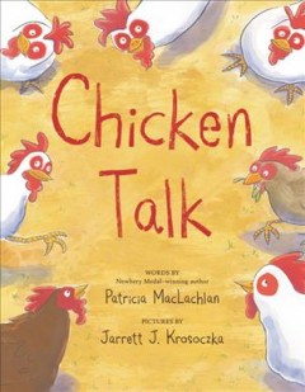 Chicken talk / words by Patricia MacLachlan ; pictures by Jarrett J. Krosoczka.
