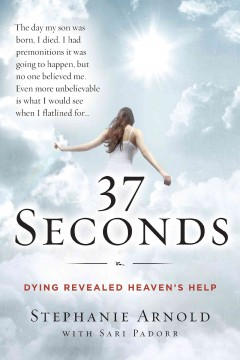 37 seconds : dying revealed heaven's help--a mother's journey Stephanie Arnold, with Sari Padorr.