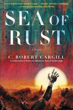 Sea of rust. A Novel C. Robert Cargill.