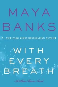 With every breath : a slow burn novel Maya Banks.