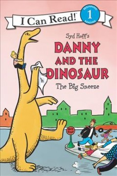Syd Hoff's Danny and the dinosaur : the big sneeze / written by Bruce Hale ; illustrated in the style of Syd Hoff by Charles Grosvenor ; colors by David Cutting.