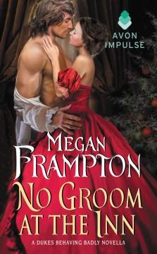 No groom at the inn : a dukes behaving badly novella Megan Frampton.