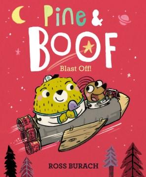 Pine & Boof : blast off! / Ross Burach.