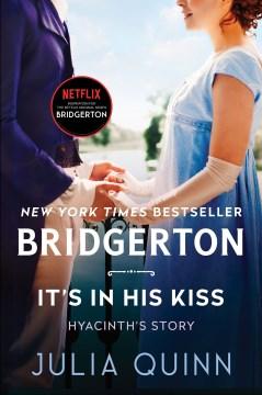 It's in his kiss  Bridgerton Series, Book 7 / Julia Quinn