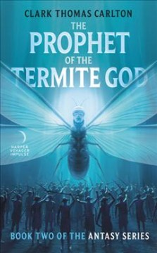 The prophet of the termite god / Clark Thomas Carlton.